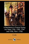 A Residence in France During the Years 1792, 1793, 1794 and 1795, Part I: 1792 (Dodo Press)