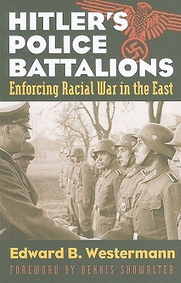 Hitler's Police Battalions by Edward B. Westermann