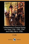A Residence in France During the Years 1792, 1793, 1794 and 1795, Part II: 1793 (Dodo Press)