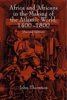 Africa and Africans in the Making of the Atlantic World, 1400... by John K. Thornton