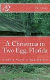 A Christmas in Two Egg, Florida: A Short Novel of Redemption