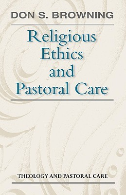 Religious Ethics and Pastoral by Don S. Browning