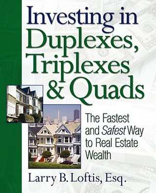Investing in Duplexes, Triplexes, and Quads by Larry B. Loftis