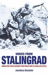 Voices from Stalingrad: Unique First-Hand Accounts from World War II's Cruellest Battle. Jonathan Bastable