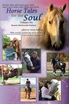 Horse Tales for the Soul, Volume Six: Heartwarming, True Stories That Will Touch Your Heart