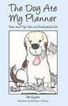 The Dog Ate My Planner: Tales and Tips from an Overbooked Life