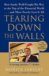 Tearing Down the Walls: How Sandy Weill Fought His Way to the Top of the Financial World. . .and Then Nearly Lost It All (Wall Street Journal Book)