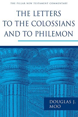 The Letters to the Colossians and to Philemon by Douglas J. Moo