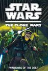 Warriors of the Deep (Star Wars: The Clone Wars Junior Novel, #4)