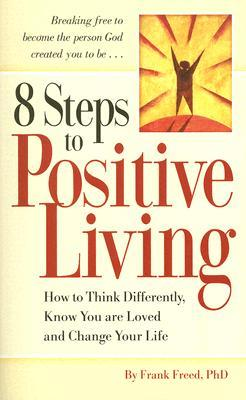 8 Steps to Positive Living: How to Think Differently, Know You Are Loved, and Change Your Life