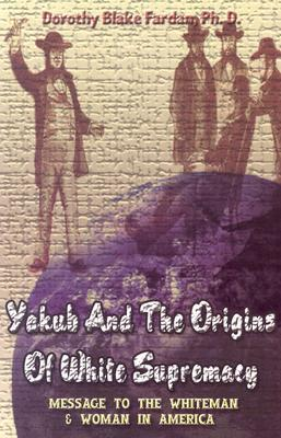 Yakub and the Origins of White Supremacy: Message to the Whiteman and Woman in America