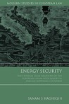 Energy Security: The External Legal Relations of the European Union with Major Oil- and Gas-Supplying Countries