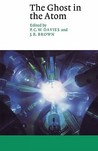 The Ghost in the Atom: A Discussion of the Mysteries of Quantum Physics
