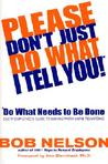 Please Don't Just Do What I Tell You! Do What Needs to Be Done: Every Employee's Guide to Making Work More Rewarding