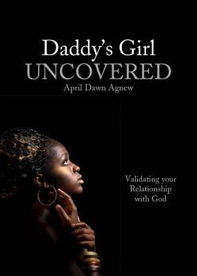 Daddy's Girl Uncovered: Validating Your Relationship with God
