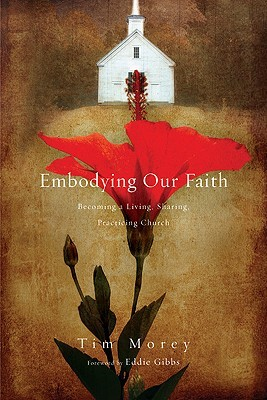 Embodying Our Faith by Tim Morey