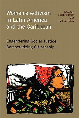 Women's Activism in Latin America and the Caribbean by Elizabeth Maier