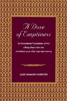 A Dose Of Emptiness: An Annotated Translation Of The S Tong Thun Chen Mo Of M Khas Grub D Ge Legs Dpal Bzang