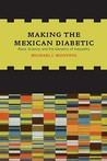 Making the Mexican Diabetic: Race, Science, and the Genetics of Inequality