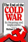 The End of the Cold War: Its Meaning and Implications