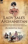 Lady Sale's Afghanistan: An Indomitable Victorian Lady's Account of the Retreat from Kabul During the First Afghan War
