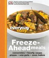 Everyday Easy: Freeze-Ahead Meals: Casseroles, Hearty Soups, Pizzas, One-Pots, Oven Bakes