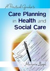 A Practical Guide to Care Planning in Health and Social Carea Practical Guide to Care Planning in Health and Social Care