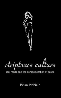 Striptease Culture by Brian McNair