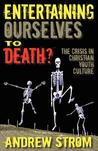 Entertaining Ourselves to Death?... the Crisis in Christian Youth Culture