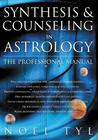 Synthesis & Counseling in Astrology: The Professional Manual the Professional Manual