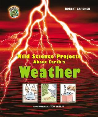 Wild Science Projects about Earth's Weather