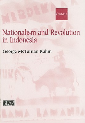 Nationalism and Revolution in Indonesia by George McTurnan Kahin
