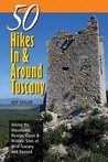 Explorer's Guide 50 Hikes In & Around Tuscany: Hiking the Mountains, Forests, Coast & Historic Sites of Wild Tuscany & Beyond