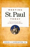 Meeting St. Paul Today: Understanding the Man, His Mission, and His Message