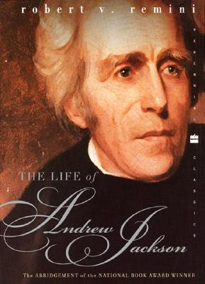 The Life of Andrew Jackson by Robert V. Remini