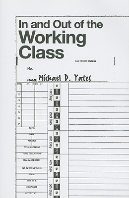 In And Out Of The Working Class by Michael D. Yates