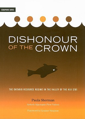 Dishonour of the Crown:The Ontario Resource Regime in the Valley of the Kiji Sibi