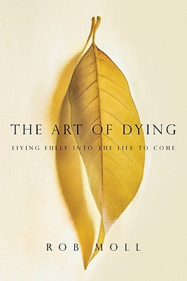 The Art of Dying: Living Fully Into the Life to Come