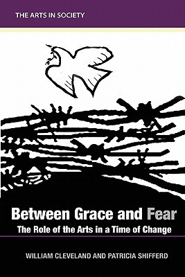 Between Grace and Fear: The Role of the Arts in a Time of Change