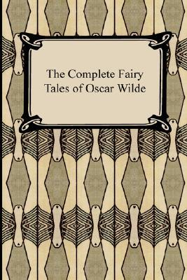The Complete Fairy Tales of Oscar Wilde by Oscar Wilde