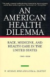 An American Health Dilemma, Volume II, Race, Medicine, and Health Care in the United States 1900-2000