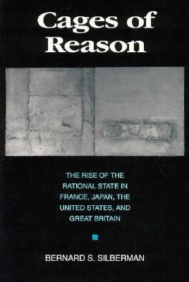 Cages of Reason: The Rise of the Rational State in France, Japan, the United States, and Great Britain