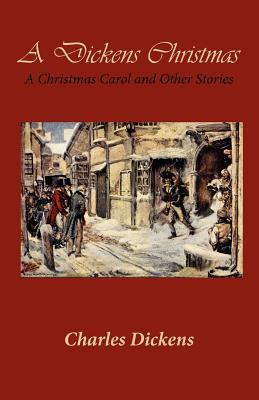 A Dickens Christmas: A Christmas Carol and Other Stories