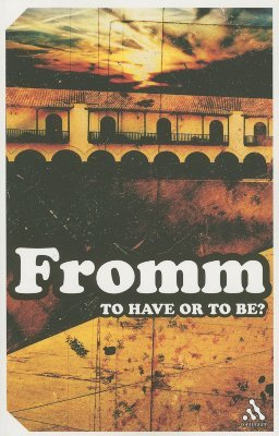 To Have or to Be? The Nature of the Psyche by Erich Fromm