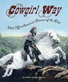 The Cowgirl Way: Hats Off to America's Women of the West