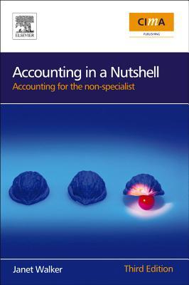 Accounting in a Nutshell: Accounting for the Non-Specialist (In a Nutshell) (CIMA Professional Handbook)