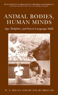 Animal Bodies, Human Minds: Ape, Dolphin, and Parrot Language Skills