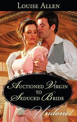 Auctioned Virgin to Seduced Bride by Louise Allen