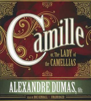 Camille; Or, the Lady of the Camellias