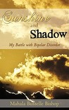 Sunshine And Shadow: My Battle With Bipolar Disorder